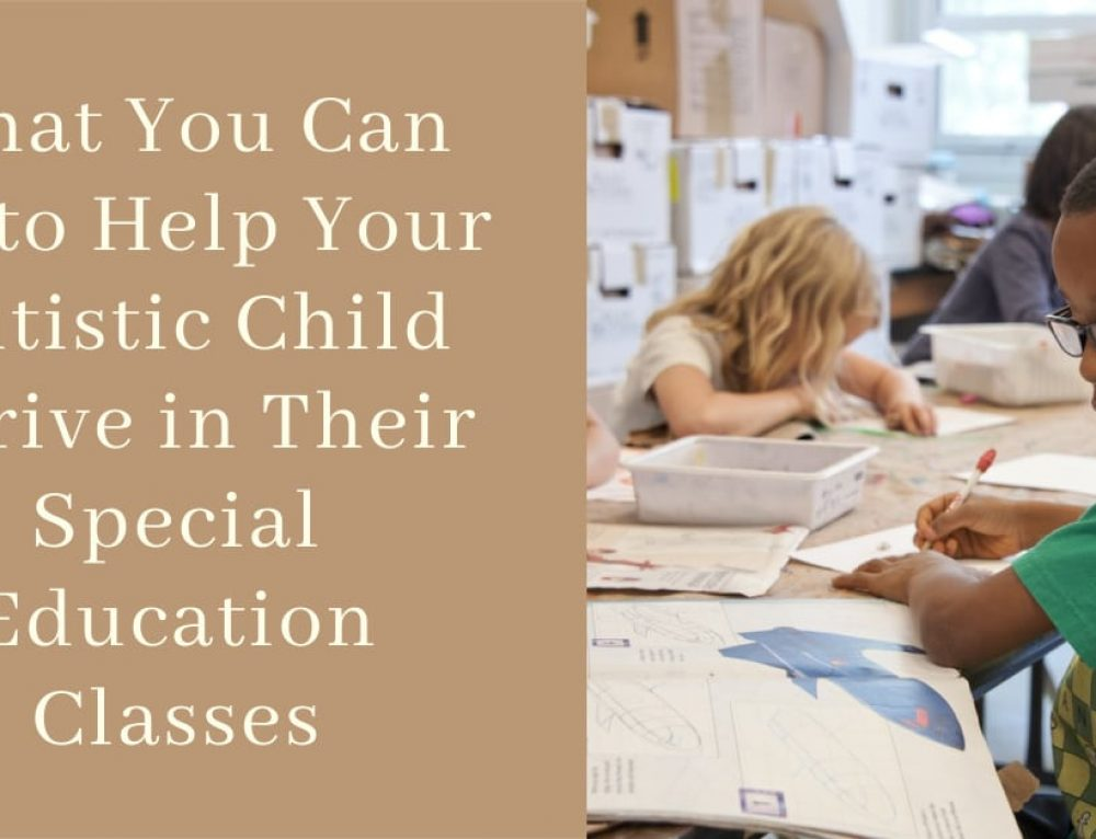 What You Can Do to Help Your Autistic Child Thrive in Special Education Classes