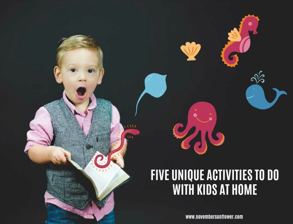 5 Unique Activities To Do With Kids at Home