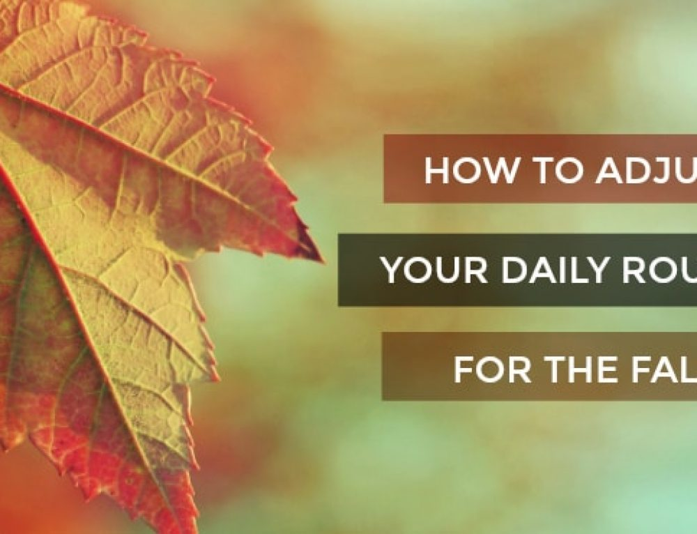 How to Adjust Your Daily Routine for the Fall