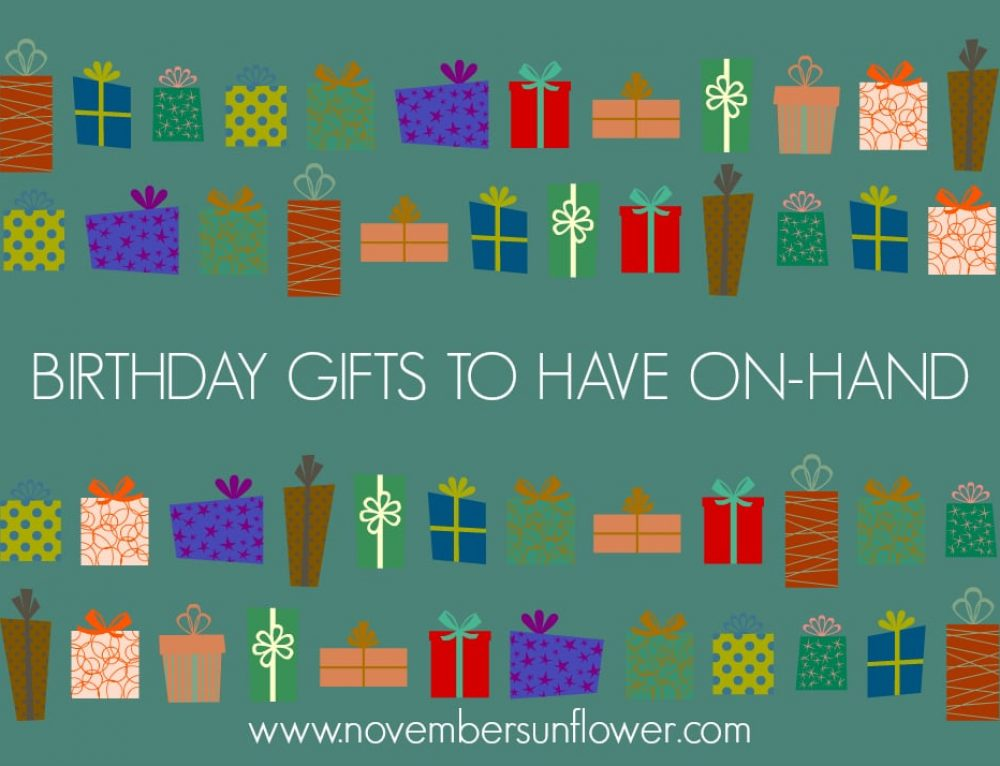 Birthday Gifts to Have on Hand for Your Family and Friends