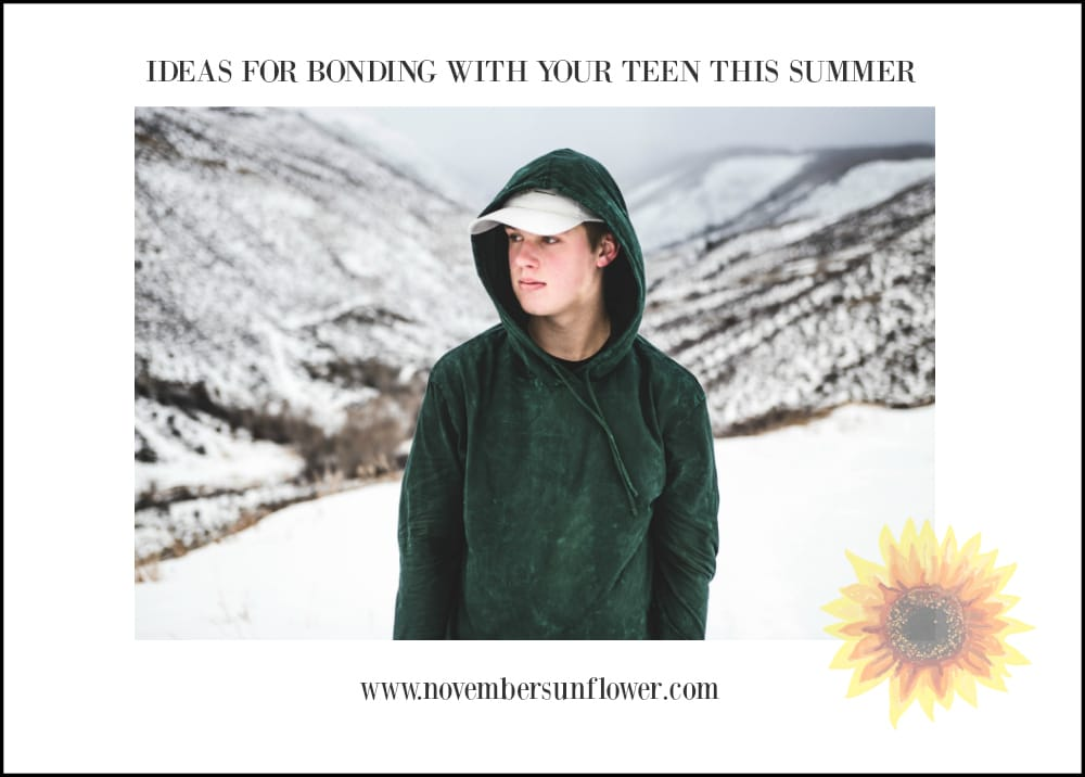 Bonding with your teen this summer