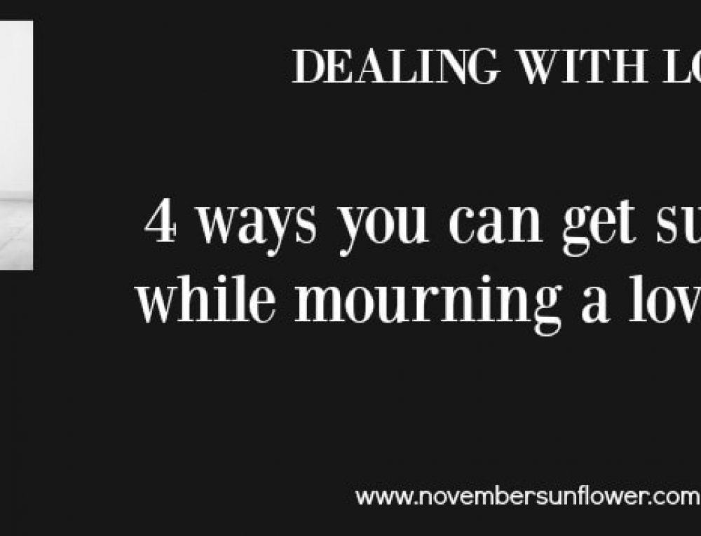 Dealing with Loss: 4 Ways to Receive Support While Mourning a Loved One