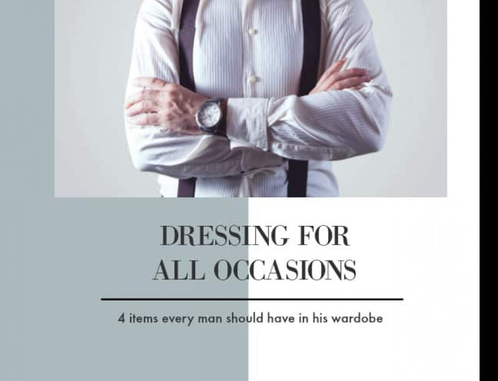 Dressing for all occasions: 4 items every man should have in his wardrobe