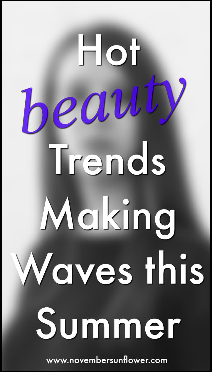 hot beauty trends making waves this summer