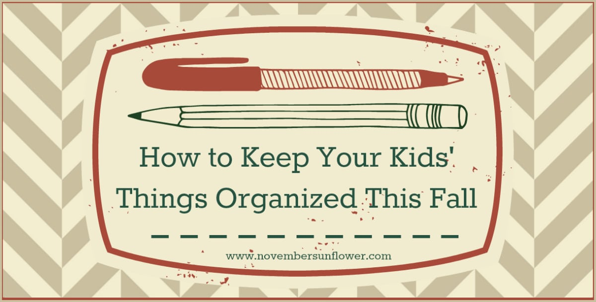 how to keep your kids' things organized this fall