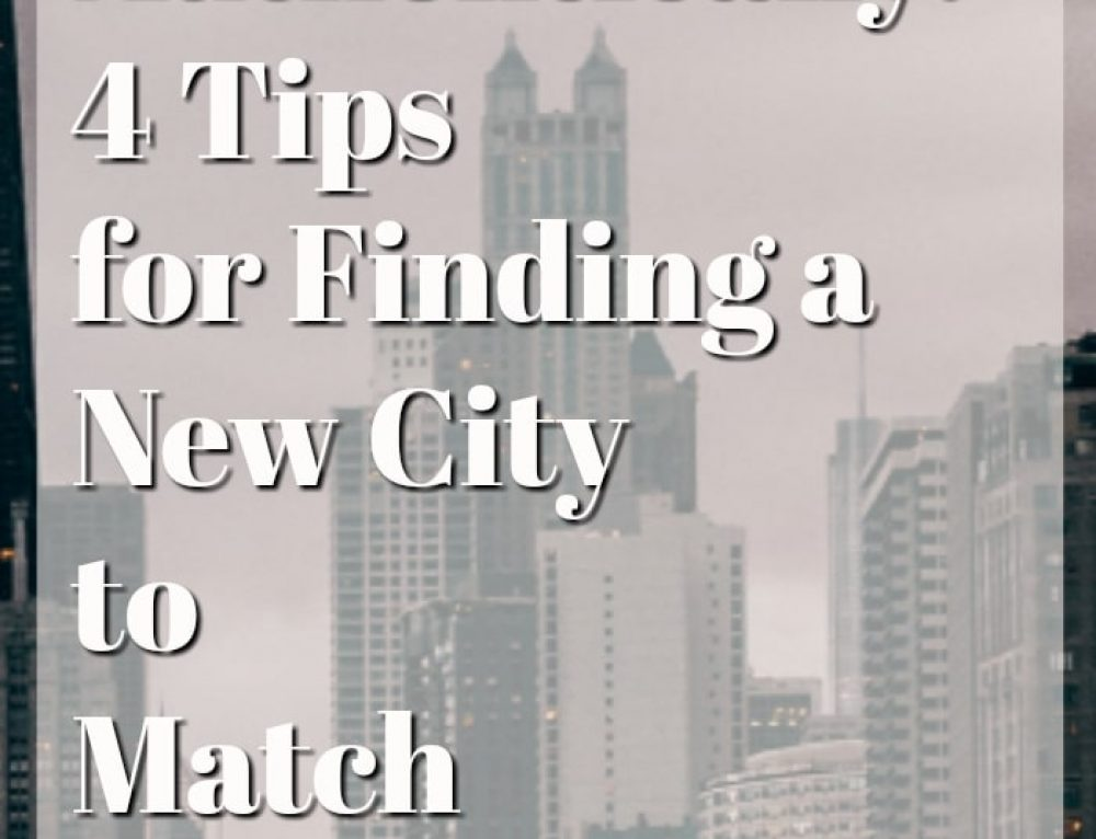 Live Authentically: 4 Tips for Finding a New City to Match Your Lifestyle