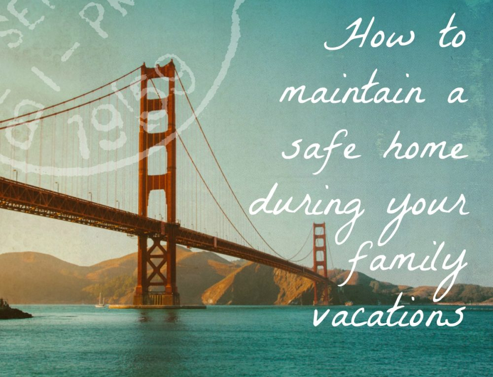 How to maintain home security during your family vacations