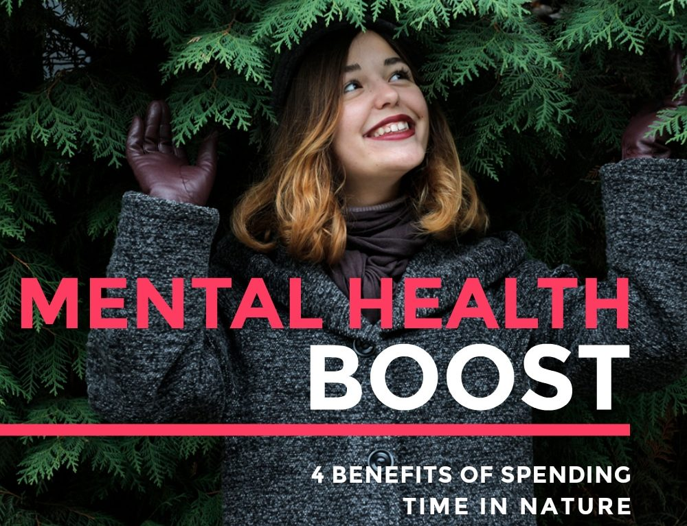 Mental Health Boost: 4 Benefits of Spending Time in Nature