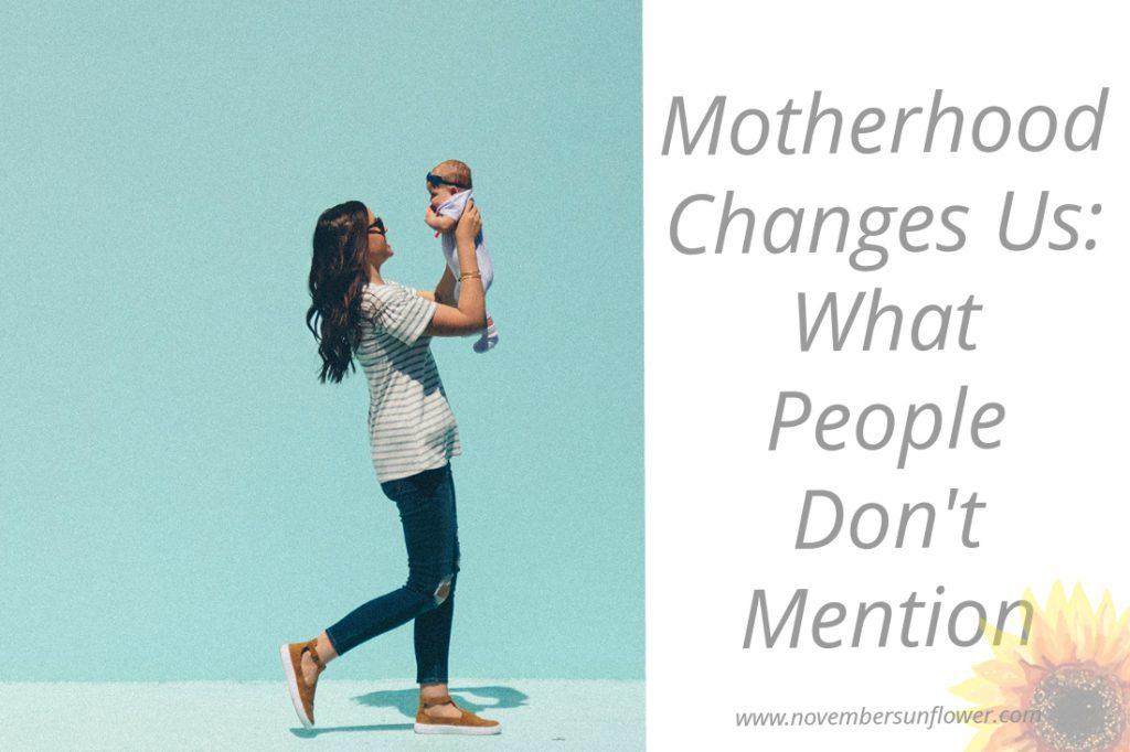 motherhood changes us