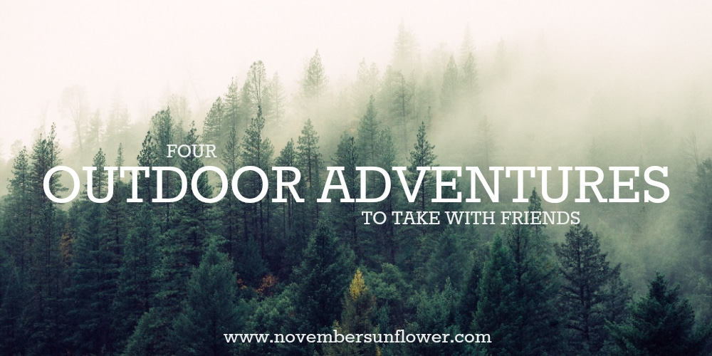 four outdoor adventures to take with friends