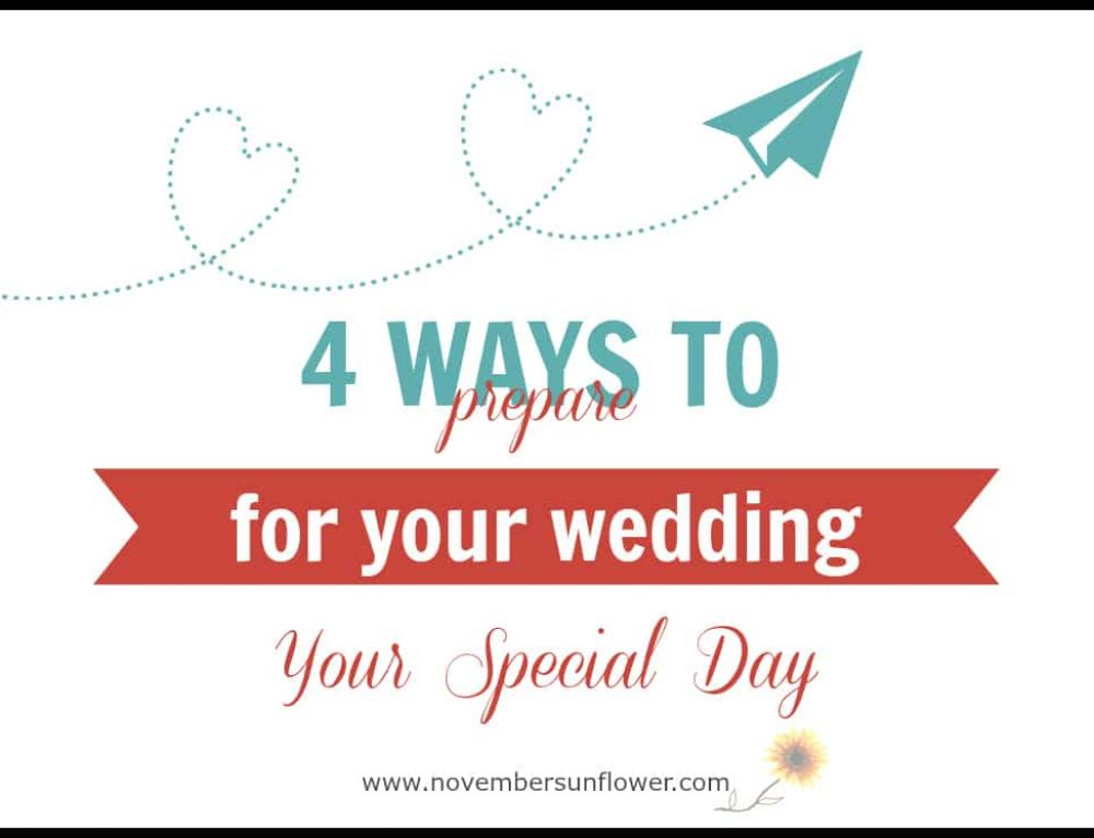 Your Special Day: 4 Ways to Prepare for Your Wedding