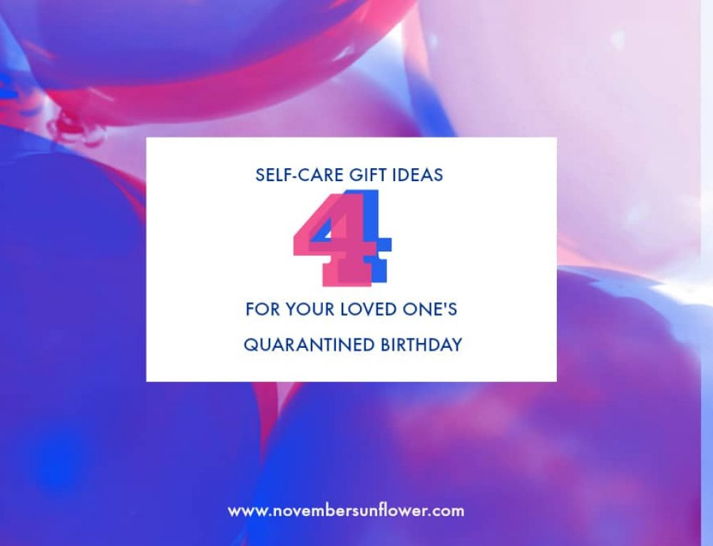 4 Self-Care Gift Ideas for Your Loved One's Quarantined Birthday