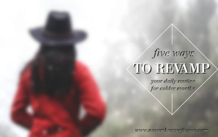 5 ways to revamp your daily routine for colder months