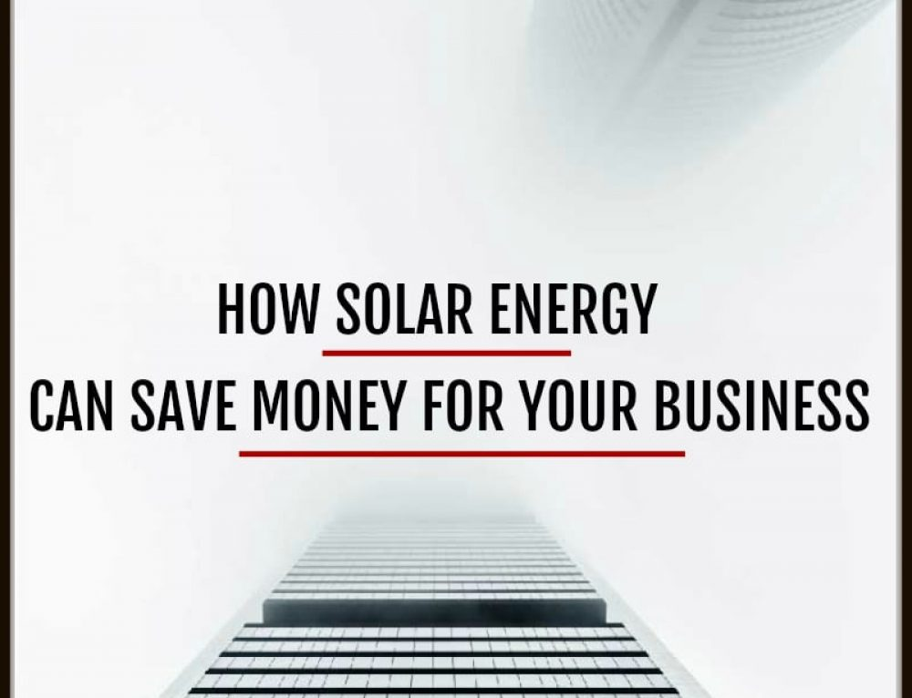 How Solar Energy Can Save Your Business Money