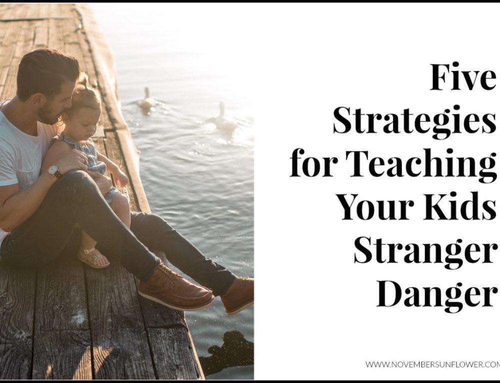 5 Strategies for Teaching Your Kids Stranger Danger