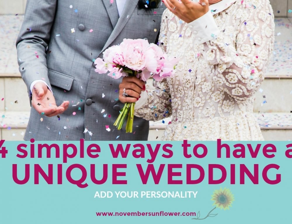 Add Your Personality: 4 Simple Ways to Have a Unique Wedding